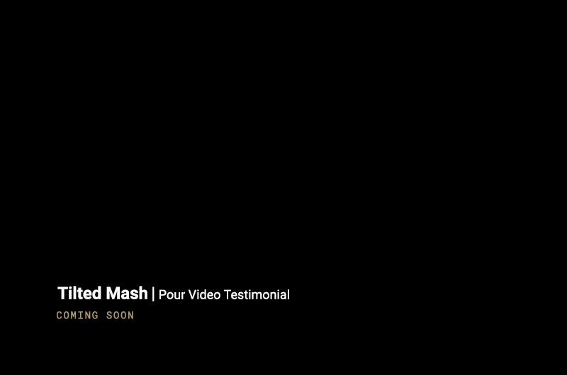 tilted mash testimonial video coming soon